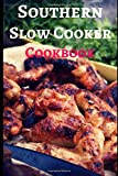 Southern Slow Cooker Cookbook: Delicious And Authentic Southern Slow Cooker Recipes (Southern Cooking)