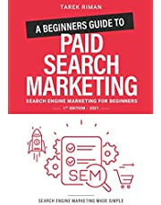 A Beginners Guide to Paid Search Marketing: Search Engine Marketing for Beginners