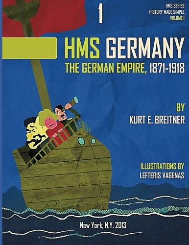 The German Empire 1871-1918: History Made Simple Series (HMSS Germany - 1871-1918) (Volume 1)