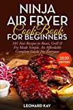 NINJA AIR FRYER COOKBOOK FOR BEGINNERS: 101 Fast Recipes To Roast, Grill & Fry Made Simple. An Affordable Complete Guide For Everyone