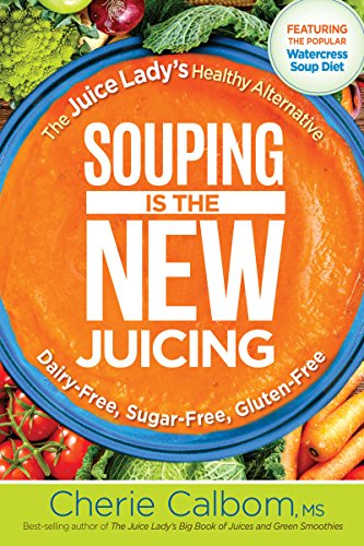 (Souping Is The New Juicing: The Juice Lady's Healthy Alternative)