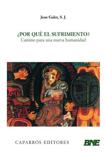 ¿Por que el sufrimiento? (Spanish Edition) [S.J. Jean Galot] (Tapa Blanda)