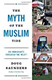 The Myth of the Muslim Tide, Doug Saunders, 0307951170
