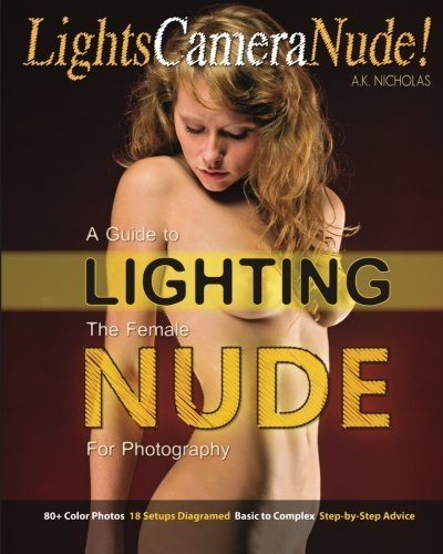 Lights, Camera... Nude!: A Guide to Lighting the Female Nude for Photography by A. K. Nicholas (2010-12-18)