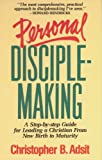 Personal Disciplemaking : A Step-by-Step Guide for Leading a Christian from New Birth to Maturity, Adsit, Christopher B., 0898402131