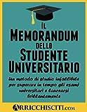 Il Memorandum dello Studente Universitario: Un metodo di studio infallibile per superare in tempo gli esami universitari e laurearsi brillantemente