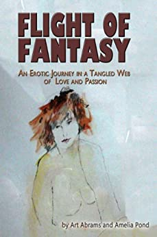 Flight of Fantasy: An Erotic Journey in a Tangled Web of Love and Passion by [Abrams, Art, Pond, Amelia]