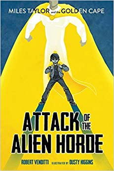 Book Attack of the Alien Horde (Miles Taylor and the Golden Cape) by Robert Venditti (2016-06-14)