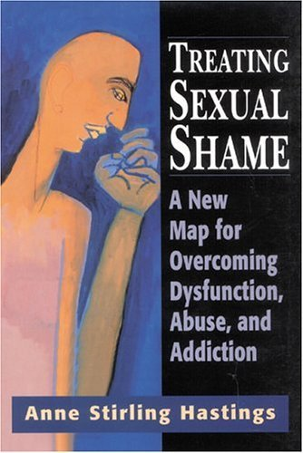 Treating Sexual Shame: A New Map for Overcoming Dysfunction, Abuse, and Addiction Hardcover - January 1, 1998