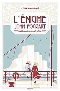 L'énigme John Foggart par César Mallorquí del Corral