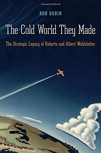 The Cold World They Made: The Strategic Legacy of Roberta and Albert Wohlstetter