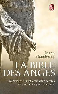 La bible des anges : Ecrits inspirés par les Anges de la Lumière par Joane Flansberry