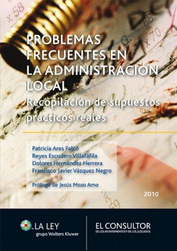 Descargar Libro Problemas Frecuentes En La Administración Local: Recopilación De Supuestos Prácticos Reales Patricia Ares Falcó