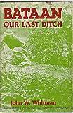 Bataan: Our Last Ditch : The Bataan Campaign, 1942