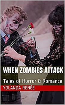 When Zombies Attack: Tales of Horror & Romance by [Renée, Yolanda]