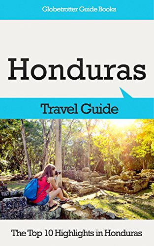 Honduras Travel Guide: The Top 10 Highlights in Honduras (Globetrotter Guide Books)