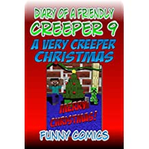 Diary Of A Friendly Creeper: A Very Creeper Christmas (Diary Of A Friendly Minecraft Creeper Book 9)