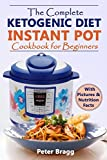 The Complete Ketogenic Diet: Instant Pot Cookbook for Beginners
