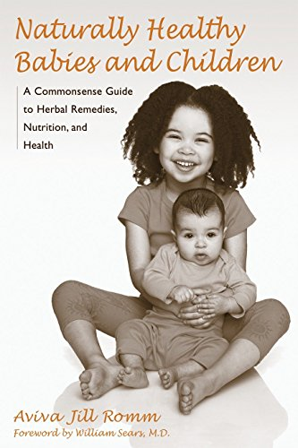 Naturally Healthy Babies and Children: A Commonsense Guide to Herbal Remedies, Nutrition, and -