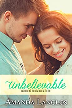 Unbelievable (Wounded Souls Book 3) by [Lanclos, Amanda]