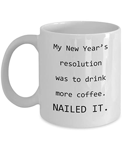 Amazon.com: My New Year\'s Resolution Was To Drink More Coffee ...