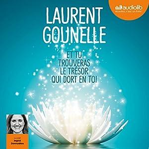 Et tu trouveras le trésor qui dort en toi | Livre audio Auteur(s) : Laurent Gounelle Narrateur(s) : Ingrid Donnadieu