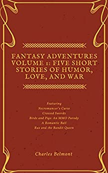 Fantasy Adventures Volume 1: Five Short Stories of Humor, Love, and War by [Belmont, Charles]