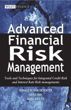 Advanced Financial Risk Management: Tools and Techniques for Integrated Credit Risk and Interest Rate Risk Managements (
