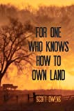 For One Who Knows How to Own Land, Scott Owens, 0983998531