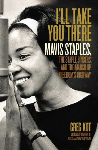 I'll Take You There: Mavis Staples, the Staple Singers, and the March up Freedom's Highway