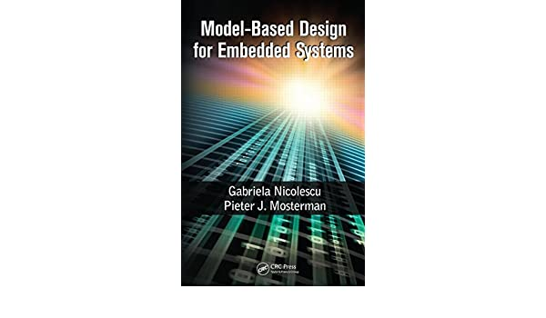 Model Based Design For Embedded Systems Computational Analysis Synthesis And Design Of Dynamic Systems Nicolescu Gabriela Mosterman Pieter J 9781420067842 Amazon Com Books