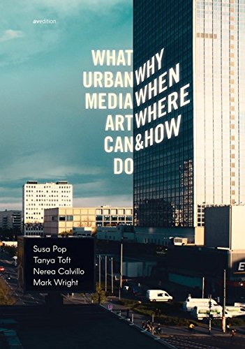 What Urban Media Art Can Do: Why When Where and How?