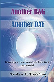 Another BAG Another DAY: Creating a new Lease on Life in a New World (English Edition) de [Jo-Ann L. Tremblay]
