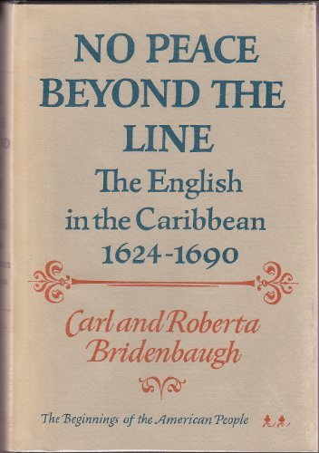 No Peace Beyond the Line: The English in the Caribbean, 1624-90 (The Beginnings of the American People, Vol. 2)
