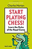 Start Playing Chess!: Learn The Rules Of The Royal Game-Charles Hertan