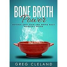 Bone Broth Power: Reverse Grey Hair and Bring Back Morning Wood