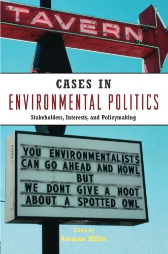 Cases in Environmental Politics: Stakeholders, Interests, and Policymaking (Volume 1)