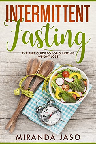 Intermittent Fasting: The Safe Guide to Long Lasting Weight Loss