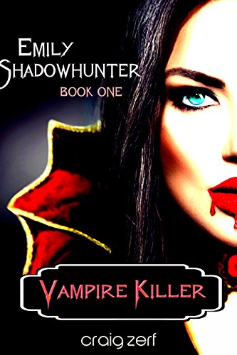 Emily Shadowhunter 1 - a Vampire, Shapeshifter, Werewolf novel.: Book 1: VAMPIRE KILLER by [Zerf, Craig]
