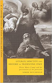 Book Liturgy, Sanctity and History in Tridentine Italy: Pietro Maria Campi and the Preservation of the Particular (Cambridge Studies in Italian History and Culture)