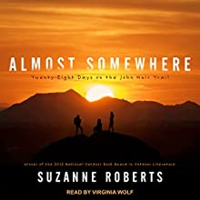 Almost Somewhere: Twenty-Eight Days on the John Muir Trail Audiobook by Suzanne Roberts Narrated by Virginia Wolf
