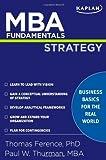 MBA Fundamentals Strategy (Kaplan MBA Fundamentals) [Paperback] [2009] (Author) Thomas P Ference, Paul W Thurman