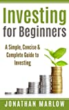img - for Investing for Beginners: A Simple, Concise & Complete Guide to Investing book / textbook / text book