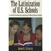 Latinization of U.S. Schools: Successful Teaching and Learning in Shifting Cultural Contexts (Series in Critical...