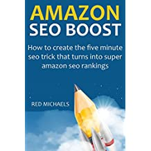AMAZON SEO BOOST 2016: How to create the five minute seo trick that turns into super amazon seo rankings