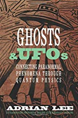 Ghosts & UFOs: Connecting Paranormal Phenomena through Quantum Physics Paperback