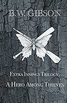 Extra Innings Trilogy: A Hero Among Thieves by [Gibson, B.W.]