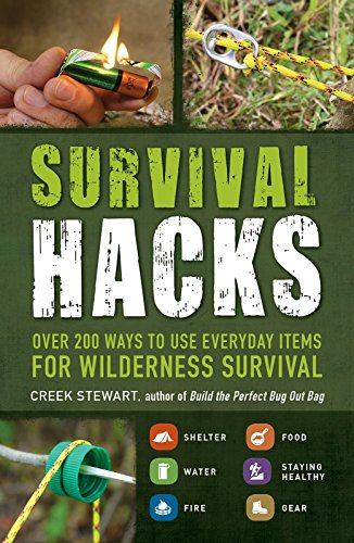 Survival Hacks: Over 200 Ways to Use Everyday Items for Wilderness Survival by [Stewart, Creek]