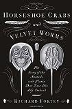 Horseshoe Crabs and Velvet Worms, Richard Fortey, 0307275531