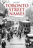 img - for Toronto Street Names: An Illustrated Guide to Their Origins book / textbook / text book